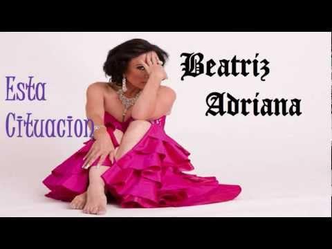 Beatriz Adriana - esta situacion (Lyrics)
