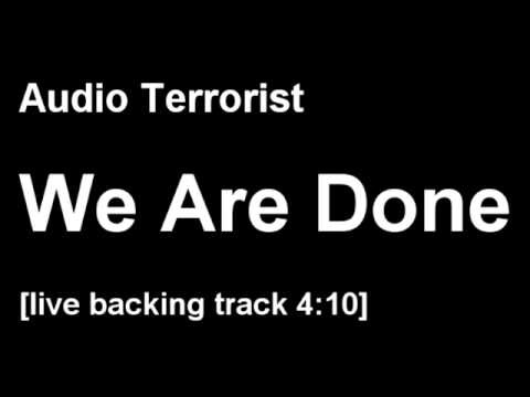 Audio Terrorist - We Are Done [live backing no Bass or Guitar]