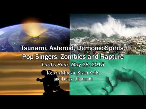 Tsunami, Asteroid, Demonic Spirits, Pop Singers, Zombies and