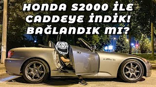 MODİFİYELİ HONDA S2000 İLE CADDEYE İNDİK! ARABAYI