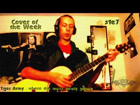 Tiger Army - Where The Moss Slowly Grows (Cover) [COTW 7] mp3