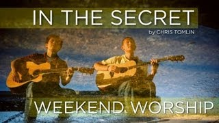 In The Secret  - Chris Tomlin/Vineyard (Weekend Worship)