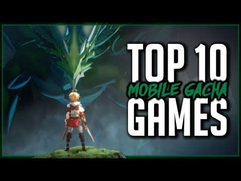 TOP 10 Mobile Gacha Games Of 2018