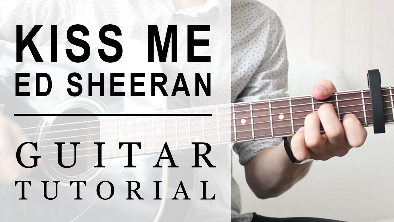 Ed Sheeran   Kiss Me FAST Guitar Tutorial   EASY Chords