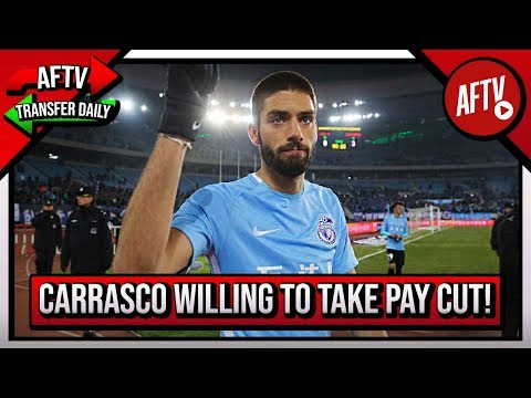 Carrasco Willing To Take Pay Cut To Move From China To Arsenal | AFTV Transfer Daily