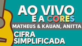 Baixar AO VIVO E A CORES - CIFRA SIMPLIFICADA (Matheus & Kauan, Anitta)