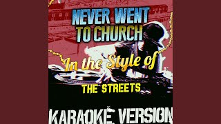 Never Went to Church (In the Style of the Streets) (Karaoke Version)