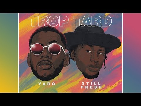 Youtube: Yaro ft. Still Fresh – TROP TARD (Paroles)