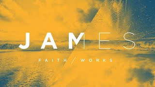 James: Faith/Works - Hearing and Doing the Word - 8-9-20