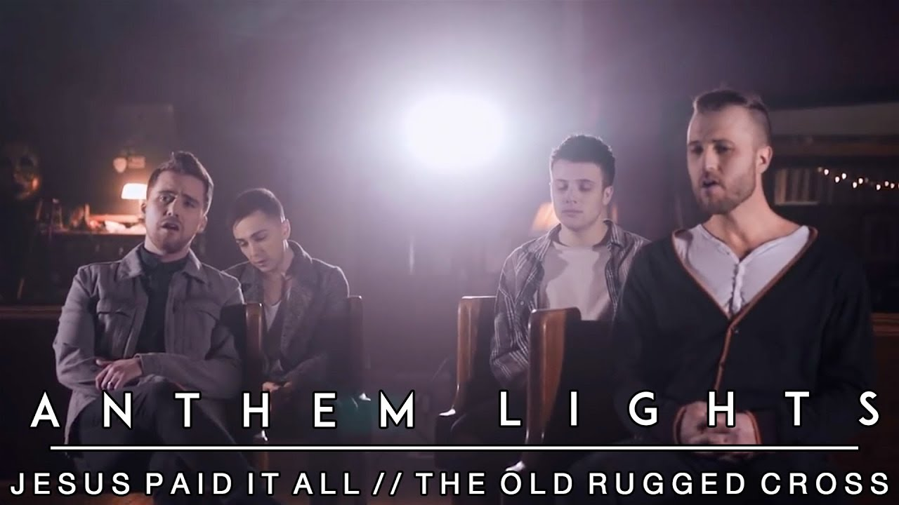 Anthem Lights – The Cross Medley: Jesus Paid It All / The