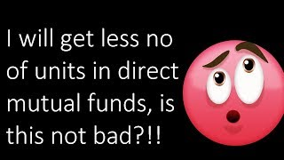 I will get lesser units in direct plan mutual funds! Will this not lead to lower returns?
