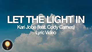Let The Light In (feat. Cody Carnes) - Kari Jobe (Lyrics)