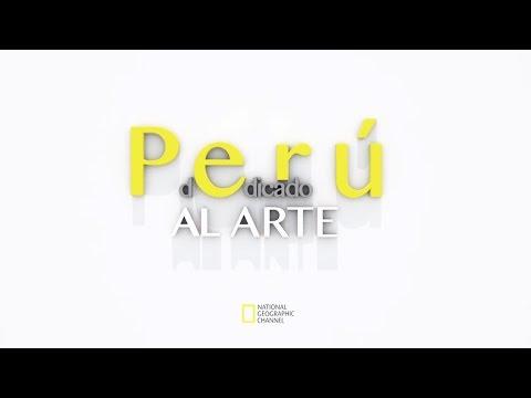 Perú Dedicado Al Arte - © National Geographic Channel