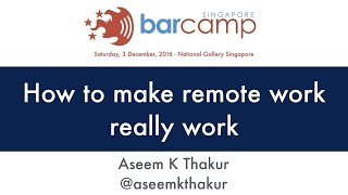 How to make remote work really work - BarcampSG 2016