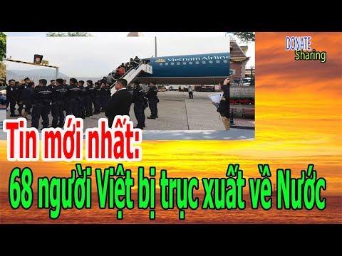 Tin mới nhất: 68 ng,ư,ờ,i Việt b,ị tr,ụ,c x,u,ấ,t v,ề Nước