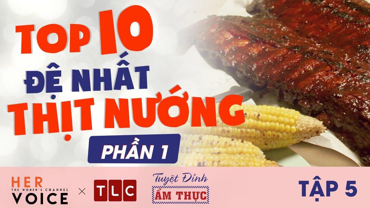 Top 10 Đệ Nhất Thịt Nướng Phần 1 – Tuyệt Đỉnh Ẩm Thực Tập 5