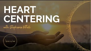 HEART CENTERING Guided Meditation w/ Space Of Love Co-Founder Stephanie KIttell