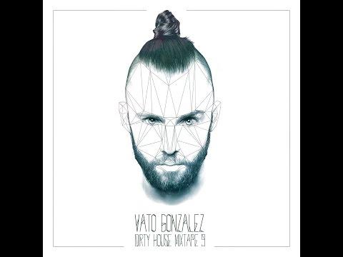 Vato Gonzalez - Dirty House Mixtape 9 [FULL]