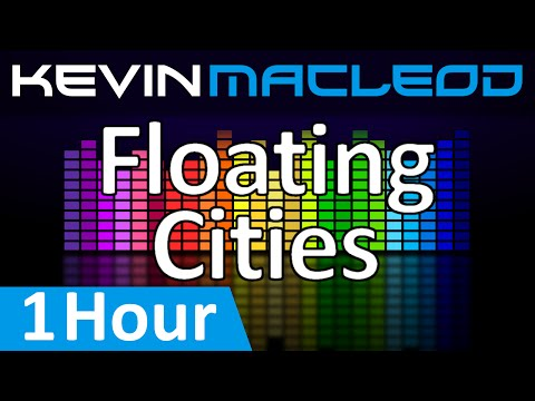 Kevin MacLeod: Floating Cities [1 HOUR]