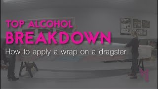 Top Alcohol Breakdown: How to apply a wrap on an NHRA Top Alcohol Dragster