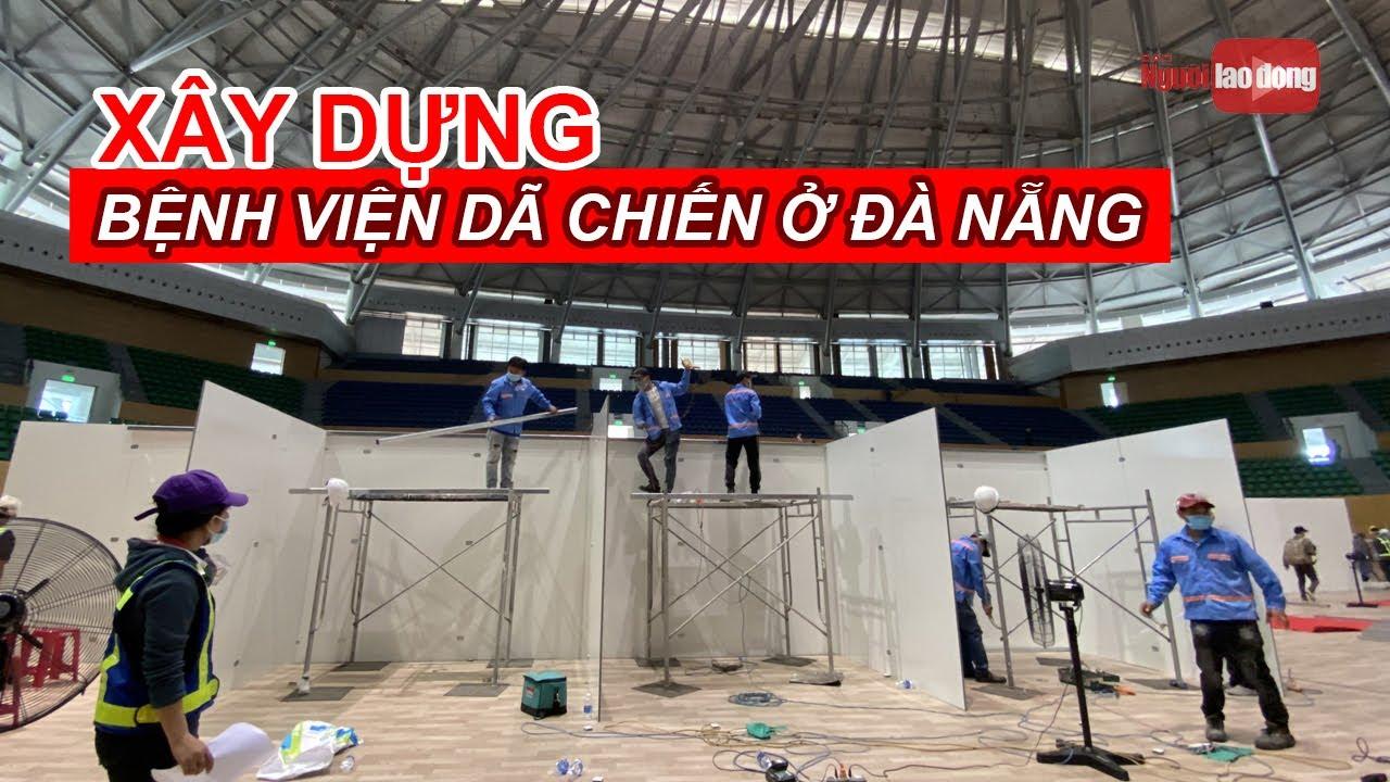Đang hoàn tất xây dựng BV dã chiến Tiên Sơn Đà Nẵng có 300 giường cho việc cách ly Covid-19