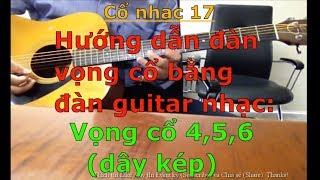 Vọng cổ câu 4,5,6 dây kép (Hướng dẫn đàn vọng cổ bằng đàn guitar nhạc) - Cổ nhạc 17