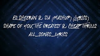 Ed Sheeran & Sia (Mashup) (Lyrics) - Shape of You, The Greatest & Cheap Thrills (By AndyWuMusicland)