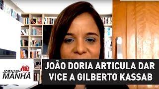João Doria articula dar vice a Gilberto Kassab | Vera Magalhães