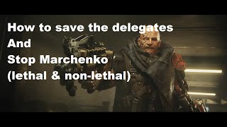 This will show how to save the delegates AND stop marchenko as well I Skip most of the cutscenes to avoid any possible spoilers killing Marchenko lethal at