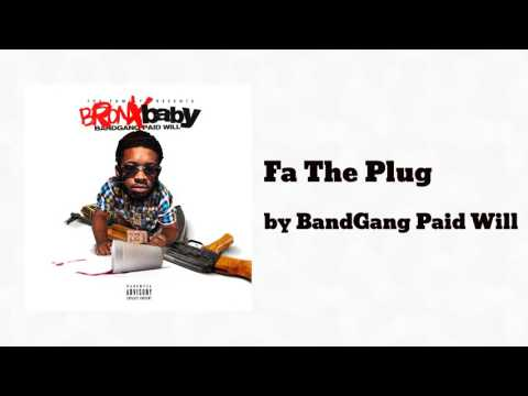 Fa The Plug ft Philthy Rich - BandGang Paid Will