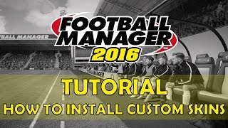 How to Install Custom Skins | Football Manager 2016 / 2017