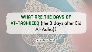 What are the days of At-Tashreeq (the 3 days after Eid Al-Adha)? | Abu Bakr Zoud