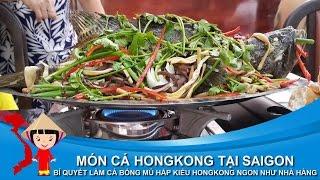 Món Cá HONGKONG tại SAIGON - Bí quyết làm cá bống mú hấp kiểu HongKong ngon như nhà hàng