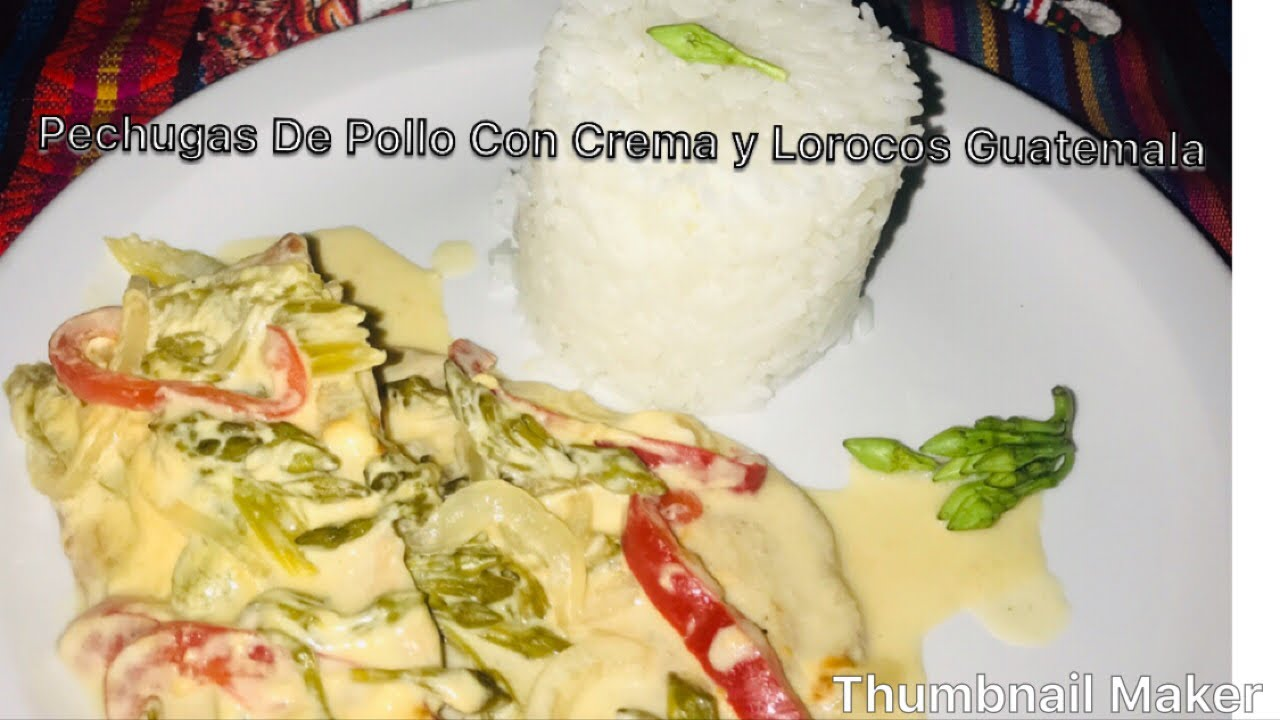 Pechugas De Pollo Con Crema Y Lorocos Guatemala Youtube