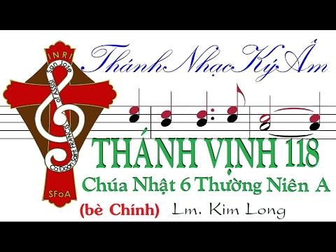 THÁNH VỊNH 118 [CHÚA NHẬT 6 THƯỜNG NIÊN A] Lm. Kim Long (bè Chính) Thánh Nhạc Ký Âm TnkaATN6klC