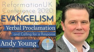 Verbal Proclamation and Calling for a Response - Andy Young [Evangelism RefUK 2020]