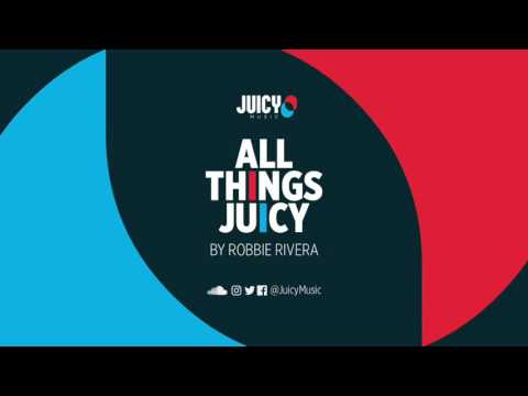Robbie Rivera -All Things Juicy (July Mix)
