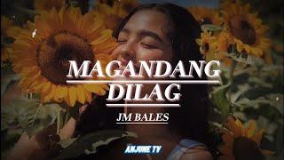 MAGANDANG DILAG - JM BALES (LYRICS)