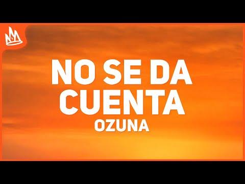 Ozuna – No Se Da Cuenta (Letra) ft. Daddy Yankee