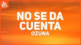 Ozuna - No Se Da Cuenta (Letra) ft. Daddy Yankee