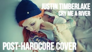 Justin Timberlake - Cry Me A River (Post-Hardcore Cover)