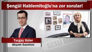 Turgay Güler : Şengül Hablemitoğlu'na zor sorular!