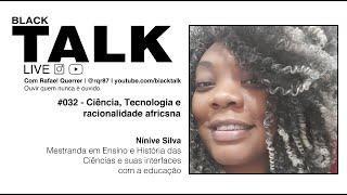 Black Talk #032 - Ciência e Tecnologia e a racionalidade racista