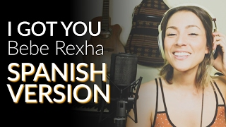 Bebe Rexha - I Got You (SPANISH VERSION By Audri T)