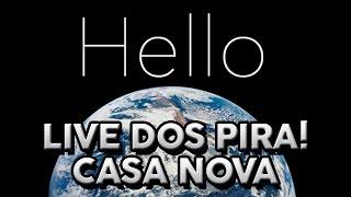 Live dos PIRA – HELLO WORLD Casa Nova!