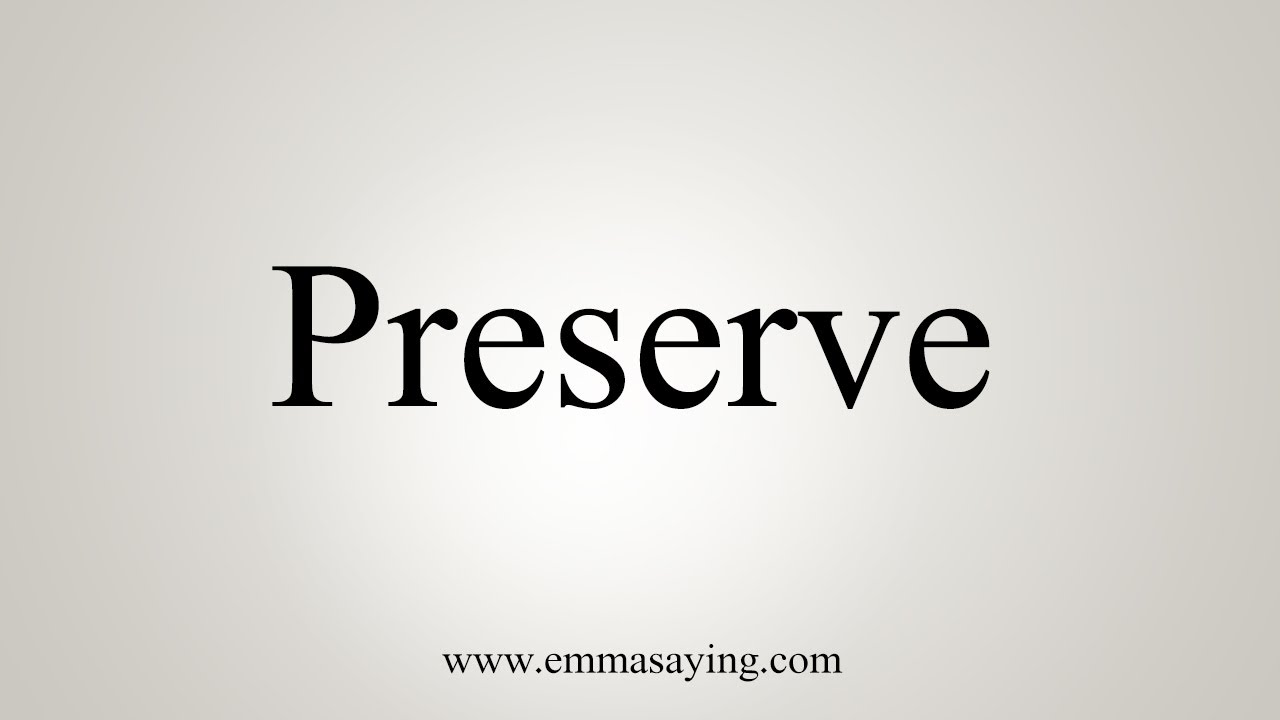 How To Say Preserve