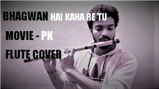 BHAGWAN HAI KAHA RE TU- Sonu Nigam | PK | FLUTE COVER | BY KARAN GARG |