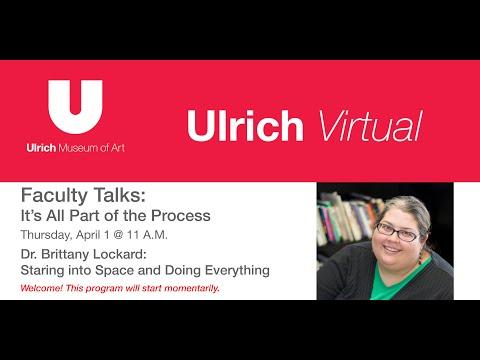 Download Ulrich Virtual   XXIII Faculty Biennial: Dr. Brittany Lockard