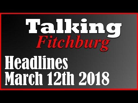 Talking Fitchburg Headlines 3-12-18