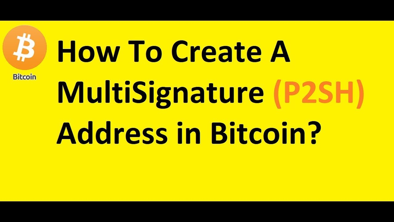 How to Generate a Multi Signature Bitcoin Address- P2SH